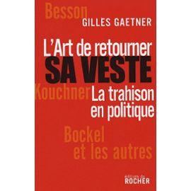 Gaetner-Gilles-L-art-De-Retourner-Sa-Veste-La-Trahison-En-Politique-Livre-896260918_ML